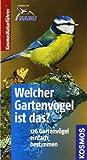 Welcher Gartenvogel ist das?: 126 Gartenvögel einfach bestimmen. Basic
