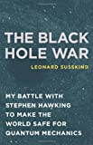 Image of The Black Hole War: My Battle with Stephen Hawking to Make the World Safe for Quantum Mechanics