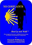 img - for No Complaints...Shut Up and Walk: One Sexagenarian Man's Unlikely Journey Along El Camino de Santiago book / textbook / text book
