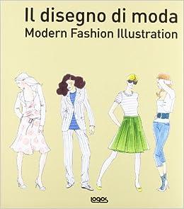 Il disegno di moda. Modern fashion illustration: 9788879409704: Amazon