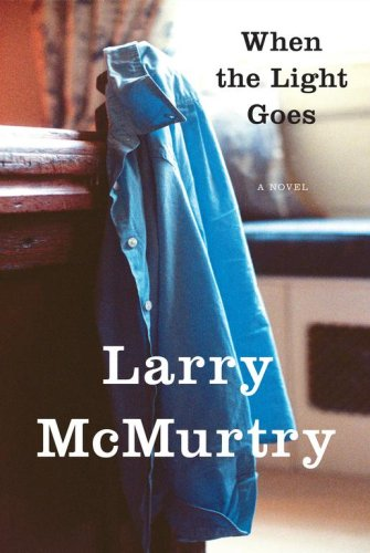 When the Light Goes: A Novel, LARRY MCMURTRY