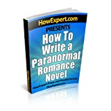 How To Write a Paranormal Romance Novel - Your Step-By-Step Guide To Writing Paranormal Romance Novels ~ HowExpert Press