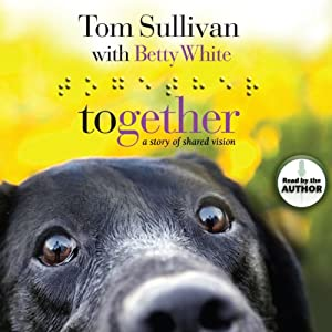 Together: A Story of Shared Vision | [Tom Sullivan, Betty White]