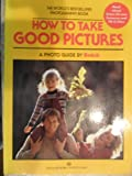 How to Take Good Pictures: A Photo Guide by Kodak (0345348478) by Kodak