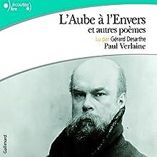 L'Aube à l'Envers et autres poèmes   Livre audio Auteur(s) : Paul Verlaine Narrateur(s) : Gérard Desarthe