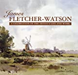 img - for James Fletcher-Watson: A Celebration of the Artist's Life and Work book / textbook / text book