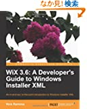 Wix 3.6: A Developer's Guide to Windows Installer XML, An In-and-Out, To-the-Point Introduction to Windows Installer XML