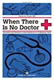img - for When There Is No Doctor: Preventive and Emergency Healthcare in Challenging Times (Process Self-reliance Series) book / textbook / text book