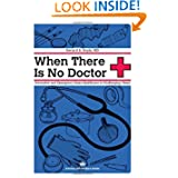 When There Is No Doctor: Preventive and Emergency Healthcare in Challenging Times (Process Self-reliance Series...