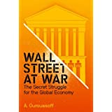 Wall Street at War: The Secret Struggle for the Global Economyby Alexandra Ouroussoff