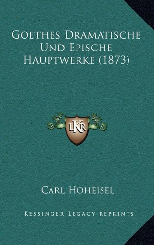 Goethes Dramatische Und Epische Hauptwerke (1873)