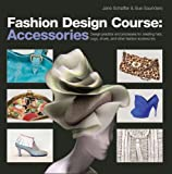 img - for Fashion Design Course: Accessories: Design Practice and Processes for Creating Hats, Bags, Shoes, and Other Fashion Accessories book / textbook / text book