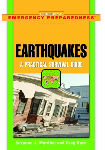 Earthquakes: A Practical Survival Guide (The Library of Emergency Preparedness)