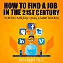 How to Find a Job in the 21st Century: The Ultimate, NO B.S. Guide to Finding a Job With Social Media Audiobook by Benjamin Paul Narrated by Gregory Zarcone