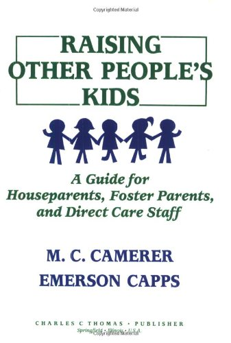 Raising Other People's Kids: A Guide for Houseparents, Foster Parents, and Direct Care Staff