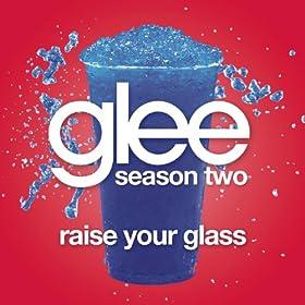 Raise Your Glass (Glee Cast Version)