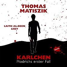 Karlchen: Modrichs erster Fall Hörbuch von Thomas Matiszik Gesprochen von: Laith Al-Deen