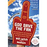 God Save the Fan: How Steroid Hypocrites, Soul-Sucking Suits, and a Worldwide Leader Not Named Bush Have Taken the Fun Out of Sports ~ Will Leitch
