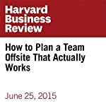 How to Plan a Team Offsite That Actually Works | Ben Dattner