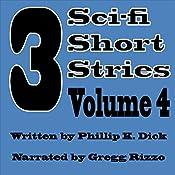 3 Sci-fi Short Stories, Vol, 4   [Phillip K Dick]