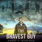 The Bravest Guy: A True Story of Overcoming Impossible Odds Hörbuch von Harry E. Wedewer Gesprochen von: Molly King