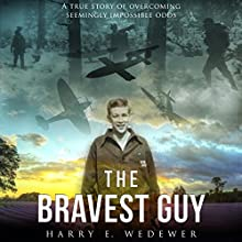 The Bravest Guy: A True Story of Overcoming Impossible Odds Audiobook by Harry E. Wedewer Narrated by Molly King