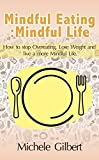 Mindful Eating Mindful Life: How To Stop Overeating, Lose Weight, And Live A More Balanced Life (mindfulness,eating, meditation,exercises,eating anxiety, stress reduction,law of attraction)