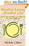Mindful Eating: Mindful Life: How To...
