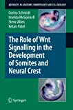 img - for The Role of Wnt Signalling in the Development of Somites and Neural Crest (Advances in Anatomy, Embryology and Cell Biology) book / textbook / text book
