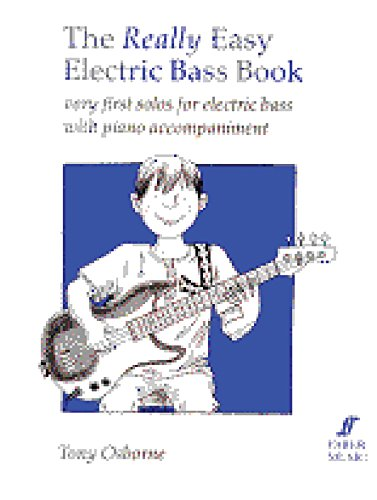 The Really Easy Electric Bass Book: Easy First Solos For Electric Bass With Piano Accompaniment (Faber Edition)