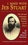 I Rode With Jeb Stuart: The Life And Campaigns Of Major General J. E. B. Stuart