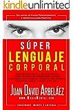 S�per Lenguaje Corporal: Secretos de comunicaci�n no verbal para liderar en el trabajo, atraer al sexo opuesto, detectar el enga�o y m�s (Super Lenguaje Corporal n� 1)