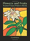 img - for Flowers and Fruits Stained Glass Pattern Book (Dover Stained Glass Instruction) book / textbook / text book