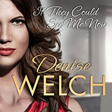 If They Could See Me Now Audiobook by Denise Welch Narrated by Denise Welch