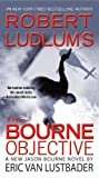Eric Van Lustbader Robert Ludlum's the Bourne Objective (Jason Bourne Novels)
