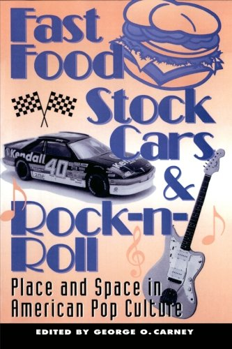 Fast Food, Stock Cars, and Rock 'N' Roll: Place and Space in American Pop Culture