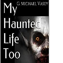 My Haunted Life Too: Scary True Ghost Stories (       UNABRIDGED) by G. Michael Vasey Narrated by Alan Philip Ormond