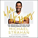 Wake Up Happy: The Dream Big, Win Big Guide to Transforming Your Life Audiobook by Michael Strahan, Veronica Chambers Narrated by Michael Strahan