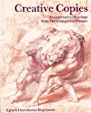 Creative Copies: Interpretative Drawings from Michelangelo to Picasso.