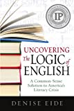 Uncovering the Logic of English: A Common-Sense Solution to Americas Literacy Crisis