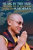 Music in the Sky: The Life, Art, and Teachings of the 17th Karmapa Ogyen Trinley Dorje