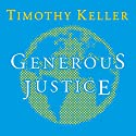 Generous Justice: How God's Grace Makes Us Just Audiobook by Timothy Keller Narrated by Tom Parks