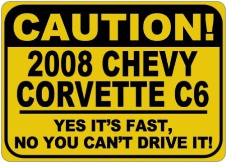 2008 08 CHEVY CORVETTE C6 Caution Its Fast Aluminum Caution Sign - 10 x 14 Inches