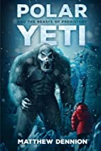 Polar Yeti And The Beasts Of Prehistory by…