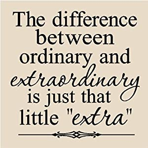 The difference between ordinary and extraordinary is just that little extra 12x12 vinyl wall art decals sayings words lettering quotes home decor