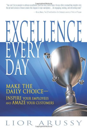 Excellence Every Day Make the Daily Choice-Inspire Your Employees and Amaze Your Customers091120623X : image