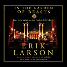 In the Garden of Beasts: Love, Terror, and an American Family in Hitler's Berlin (       UNABRIDGED) by Erik Larson Narrated by Stephen Hoye