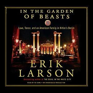 In the Garden of Beasts: Love, Terror, and an American Family in Hitler's Berlin | [Erik Larson]
