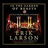 In the Garden of Beasts: Love, Terror, and an American Family in Hitler's Berlin ~ Erik Larson