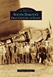South Dakota's First Century of Flight (Images of Aviation) (Images of America Series)